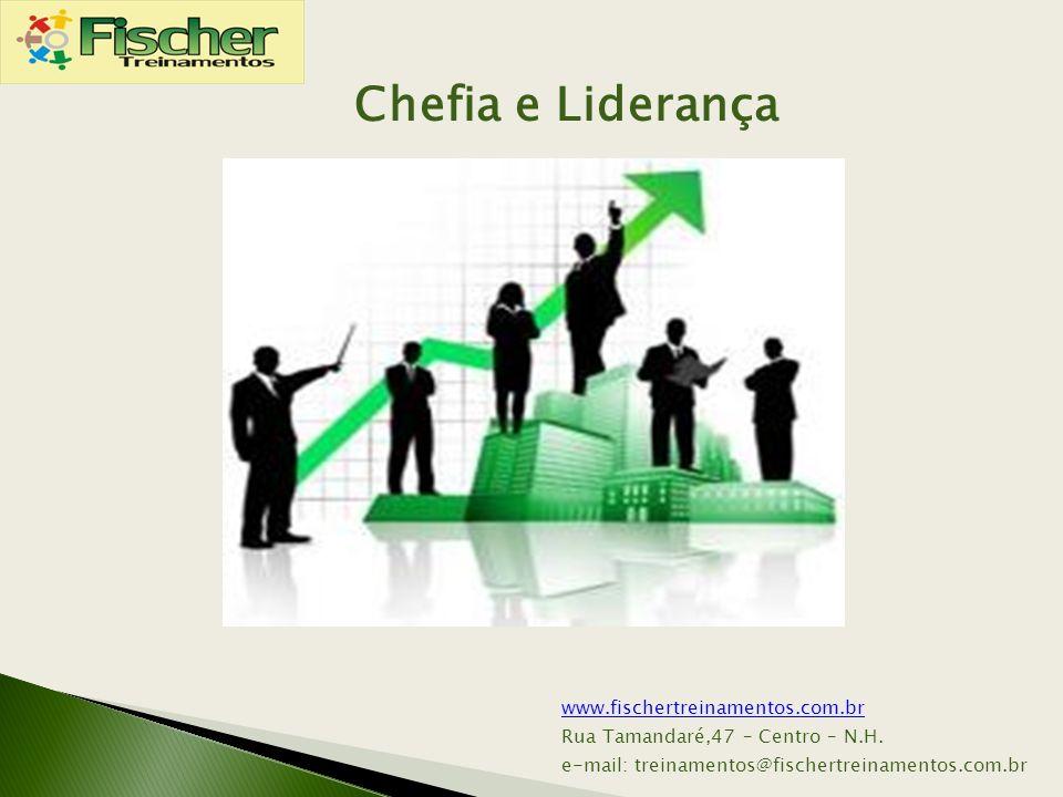 www.fischertreinamentos.com.br Rua Tamandaré,47 – Centro – N.H. e-mail: treinamentos@fischertreinamentos.com.br Chefia e Liderança