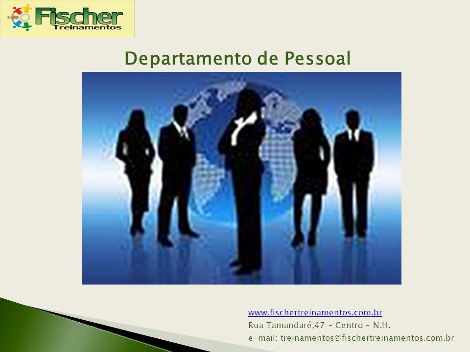 www.fischertreinamentos.com.br Rua Tamandaré,47 – Centro – N.H. e-mail: treinamentos@fischertreinamentos.com.br Departamento de Pessoal