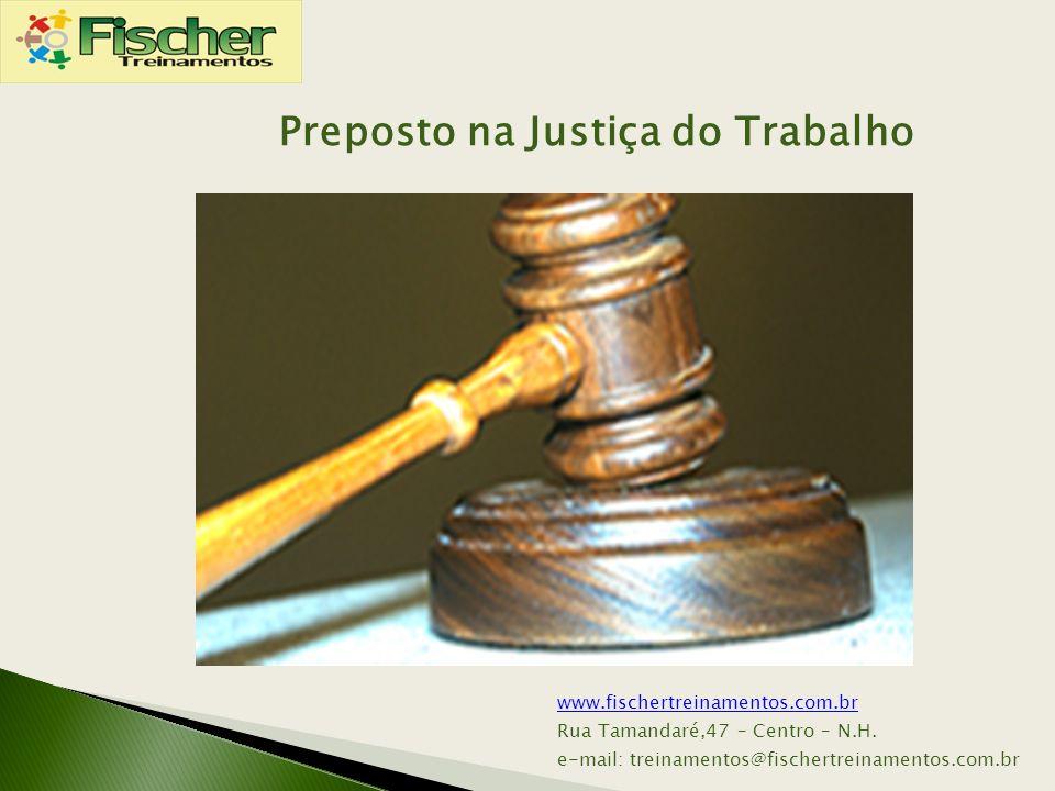 www.fischertreinamentos.com.br Rua Tamandaré,47 – Centro – N.H. e-mail: treinamentos@fischertreinamentos.com.br Preposto na Justiça do Trabalho