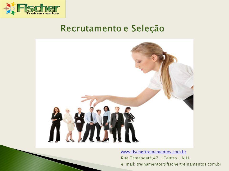 www.fischertreinamentos.com.br Rua Tamandaré,47 – Centro – N.H. e-mail: treinamentos@fischertreinamentos.com.br Recrutamento e Seleção
