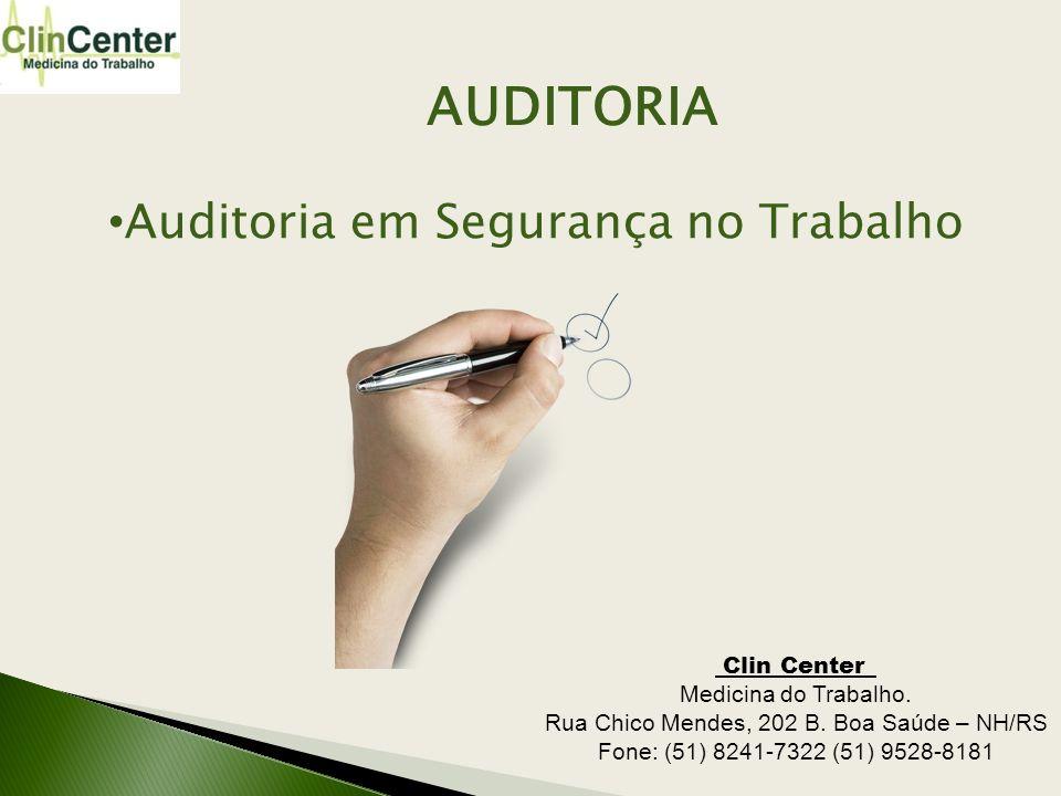 AUDITORIA Auditoria em Segurança no Trabalho Clin Center_ Medicina do Trabalho. Rua Chico Mendes, 202 B. Boa Saúde – NH/RS Fone: (51) 8241-7322 (51) 9