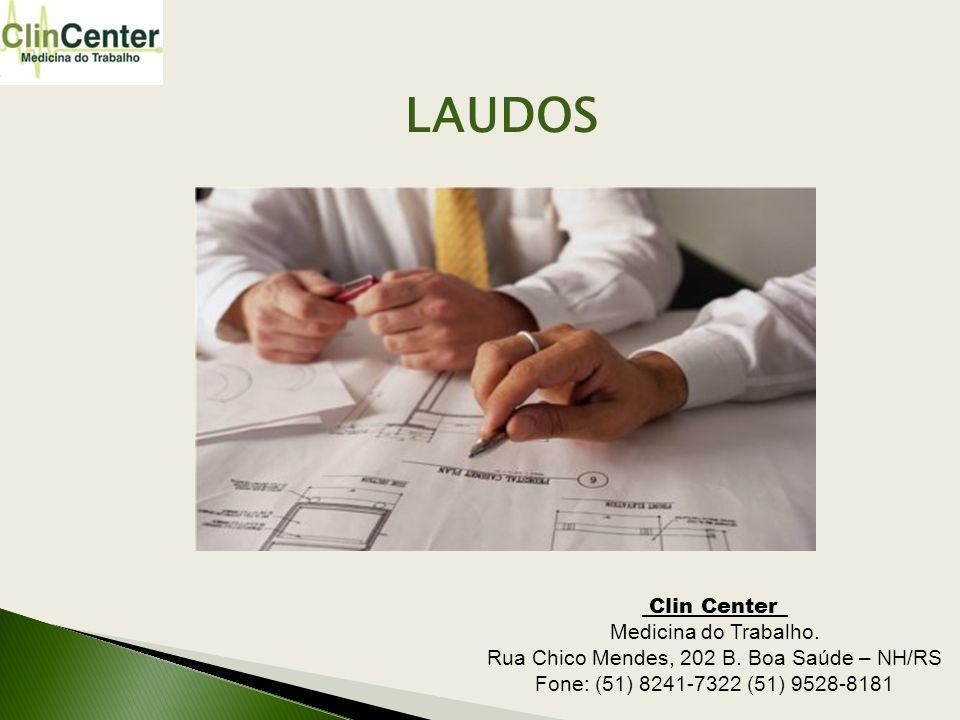 LAUDOS Clin Center_ Medicina do Trabalho. Rua Chico Mendes, 202 B. Boa Saúde – NH/RS Fone: (51) 8241-7322 (51) 9528-8181