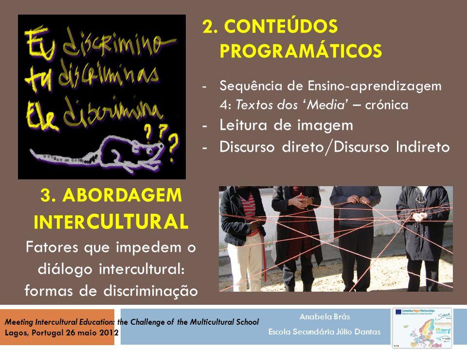 3. ABORDAGEM INTER CULTURAL Fatores que impedem o diálogo intercultural: formas de discriminação Anabela Brás Escola Secundária Júlio Dantas Meeting I