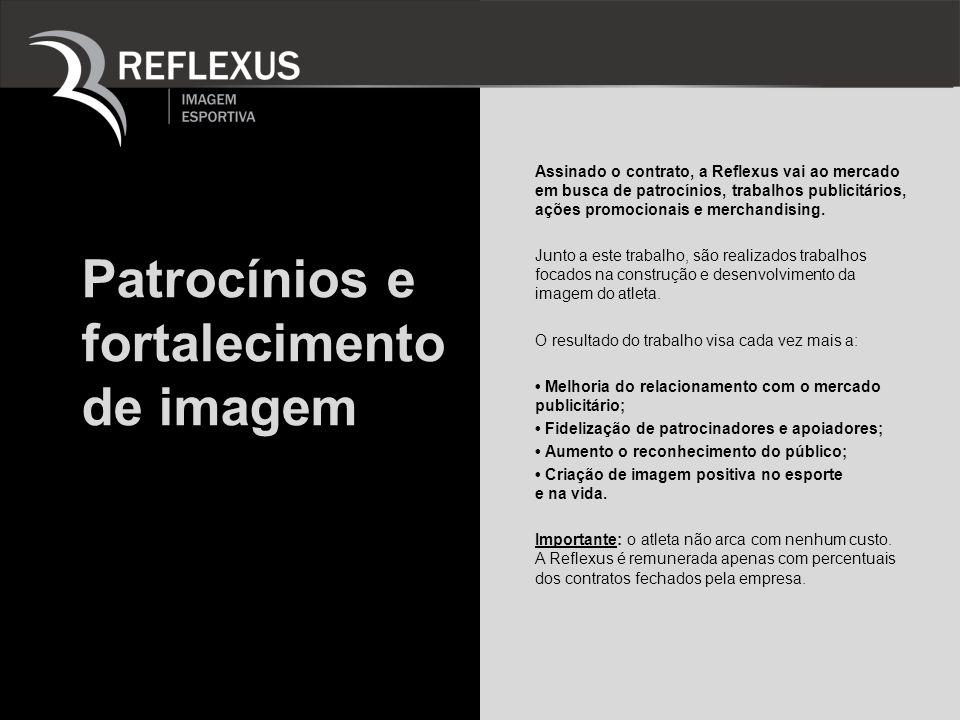 Patrocínios e fortalecimento de imagem Assinado o contrato, a Reflexus vai ao mercado em busca de patrocínios, trabalhos publicitários, ações promocio