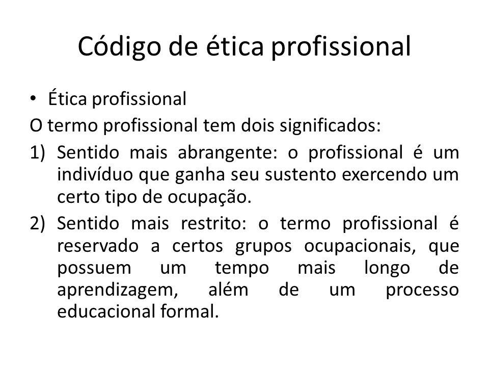 Código de ética profissional Ética profissional O termo profissional tem dois significados: 1)Sentido mais abrangente: o profissional é um indivíduo que ganha seu sustento exercendo um certo tipo de ocupação.
