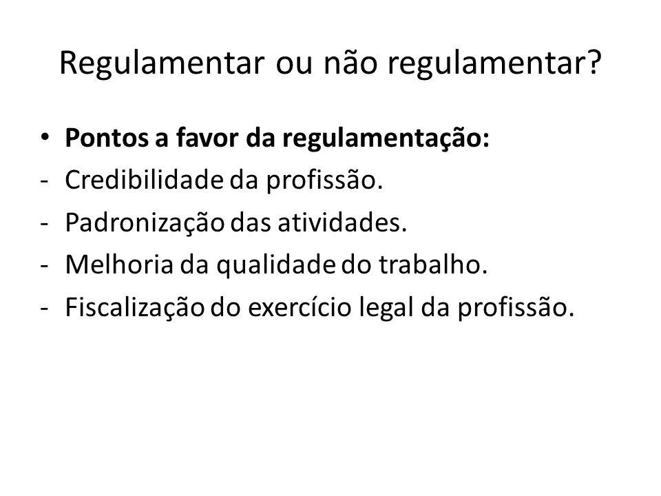 Regulamentar ou não regulamentar.Pontos a favor da regulamentação: -Credibilidade da profissão.
