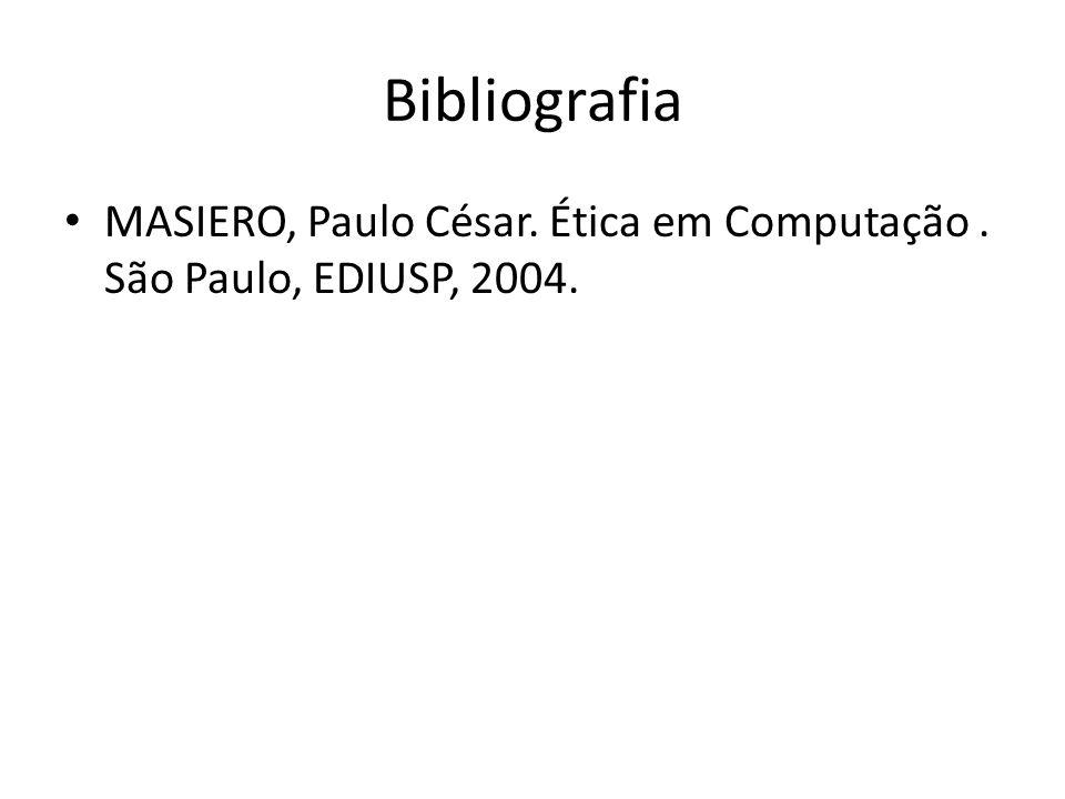 Bibliografia MASIERO, Paulo César. Ética em Computação. São Paulo, EDIUSP, 2004.