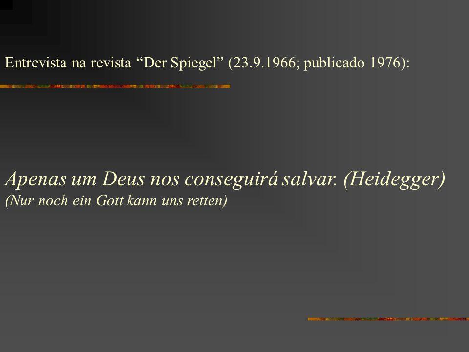 Entrevista na revista Der Spiegel (23.9.1966; publicado 1976): Apenas um Deus nos conseguirá salvar. (Heidegger) (Nur noch ein Gott kann uns retten)
