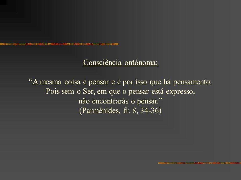 A consciência de si própria: 1.Platão: ciência da ciência (epistêmê epistêmês) (Charmides) 2.Aristóteles: pensamento do pensamento (noêseôs noêsis) (Metafísica) 3.Neoplatonismo: auto-consciência como consciência ontónoma (ousiôdês noêsis)