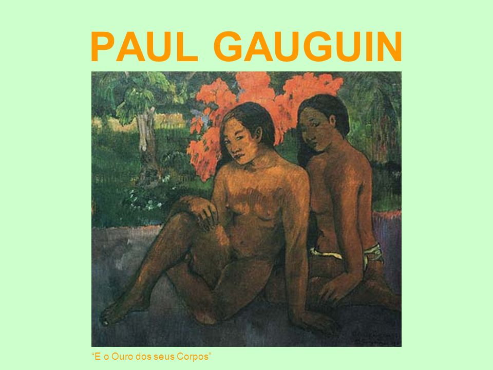 PAUL GAUGUIN E o Ouro dos seus Corpos
