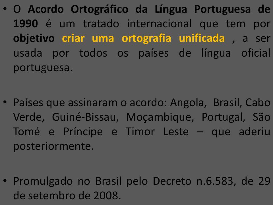O Acordo Ortográfico da Língua Portuguesa de 1990 é um tratado internacional que tem por objetivo criar uma ortografia unificada, a ser usada por todos os países de língua oficial portuguesa.