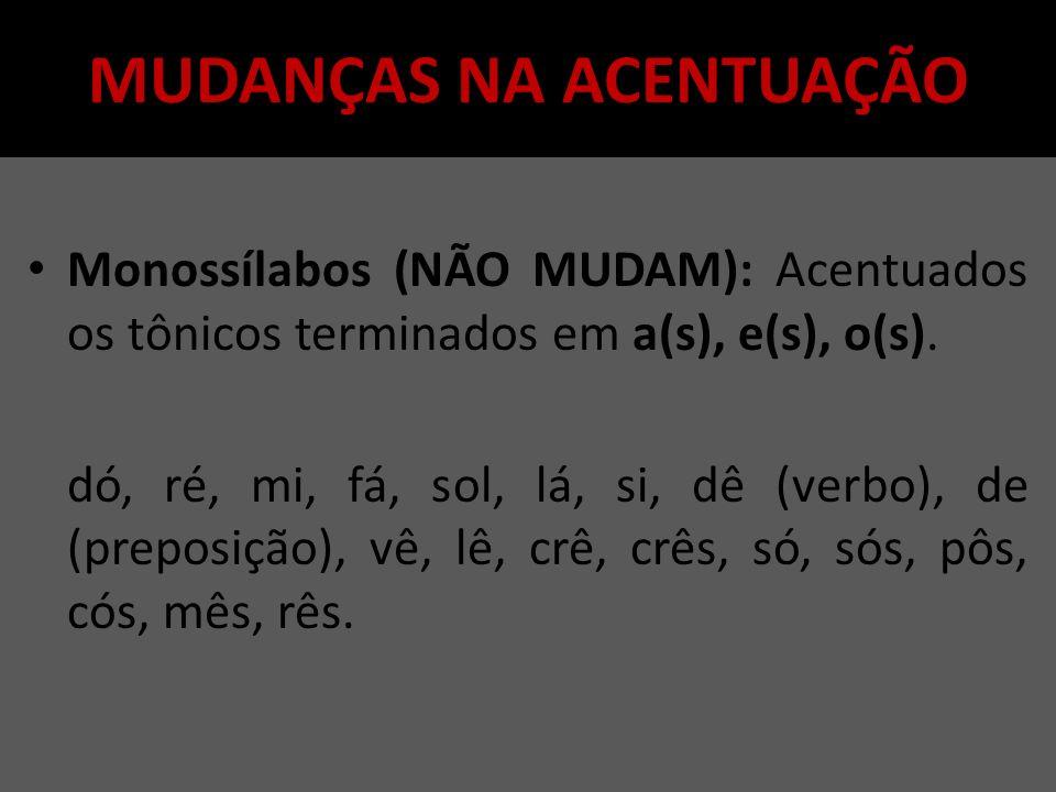MUDANÇAS NA ACENTUAÇÃO Monossílabos (NÃO MUDAM): Acentuados os tônicos terminados em a(s), e(s), o(s).