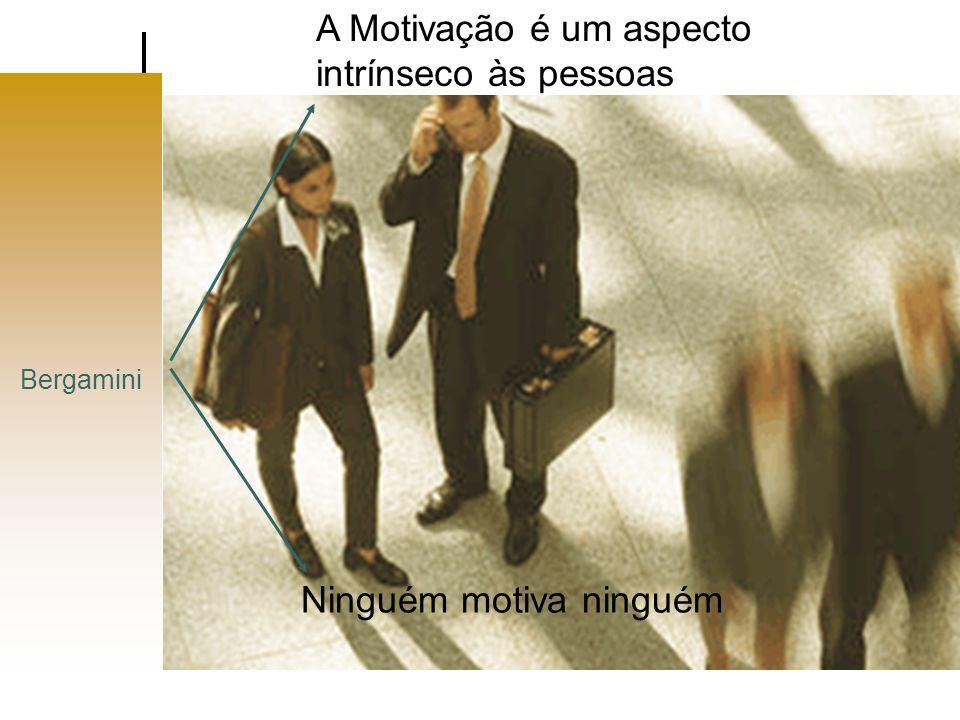 Bergamini A Motivação é um aspecto intrínseco às pessoas Ninguém motiva ninguém