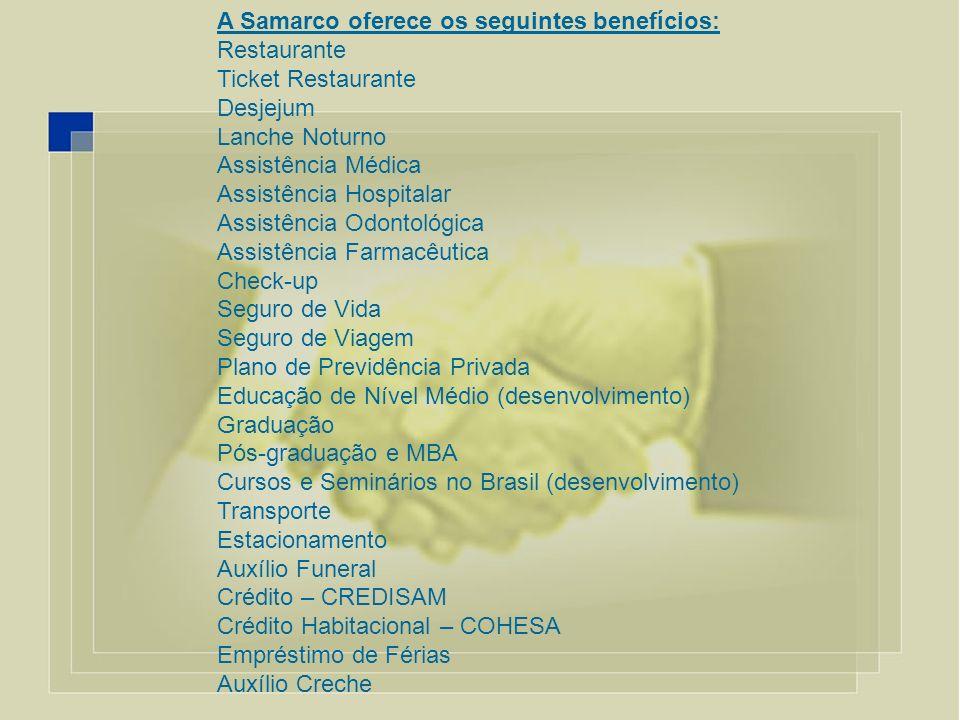 A Samarco oferece os seguintes benefícios: Restaurante Ticket Restaurante Desjejum Lanche Noturno Assistência Médica Assistência Hospitalar Assistênci