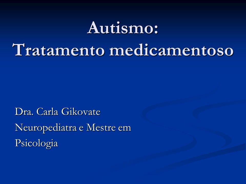 Autismo: Tratamento medicamentoso Dra. Carla Gikovate Neuropediatra e Mestre em Psicologia