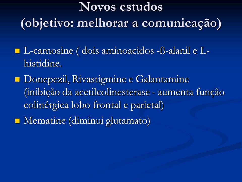 Novos estudos (objetivo: melhorar a comunicação) L-carnosine ( dois aminoacidos -ß-alanil e L- histidine. L-carnosine ( dois aminoacidos -ß-alanil e L