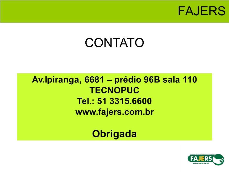 FAJERS Av.Ipiranga, 6681 – prédio 96B sala 110 TECNOPUC Tel.: 51 3315.6600 www.fajers.com.br Obrigada CONTATO
