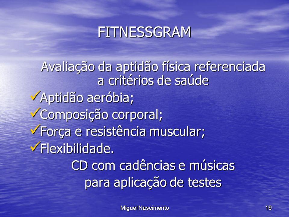 Miguel Nascimento19 FITNESSGRAM Avaliação da aptidão física referenciada a critérios de saúde Aptidão aeróbia; Aptidão aeróbia; Composição corporal; C