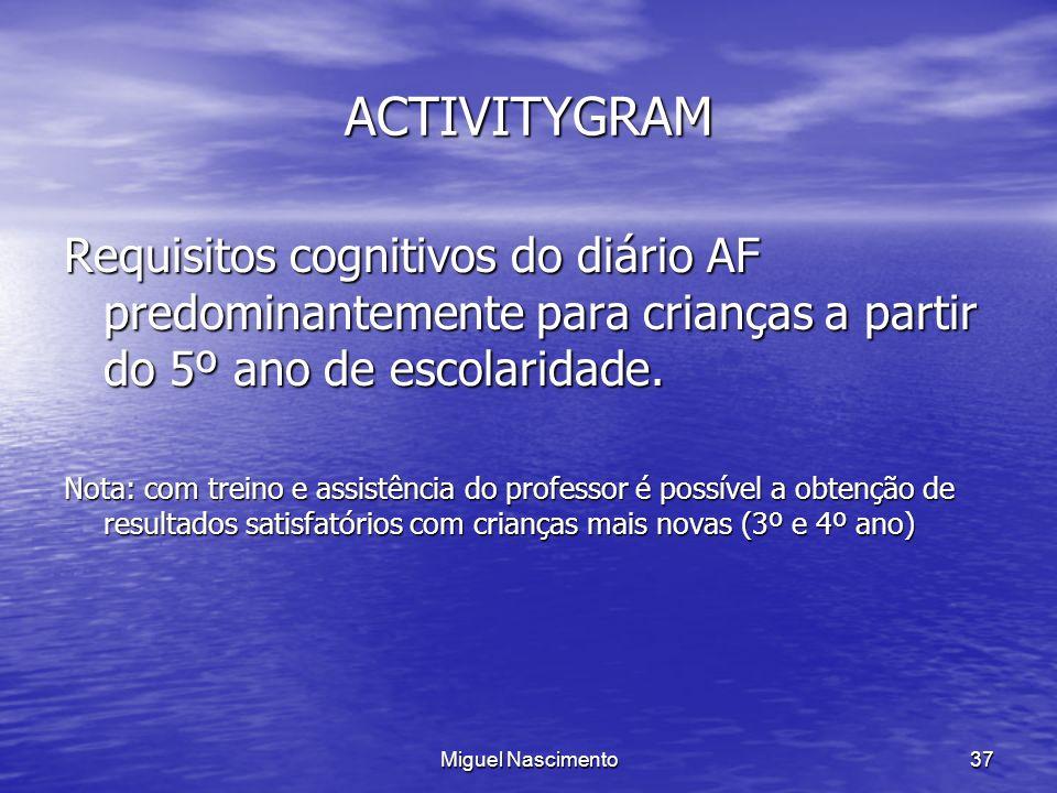 Miguel Nascimento37 ACTIVITYGRAM Requisitos cognitivos do diário AF predominantemente para crianças a partir do 5º ano de escolaridade. Nota: com trei