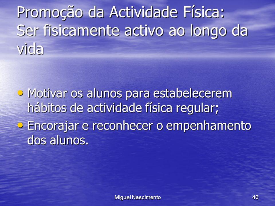 Miguel Nascimento40 Promoção da Actividade Física: Ser fisicamente activo ao longo da vida Motivar os alunos para estabelecerem hábitos de actividade