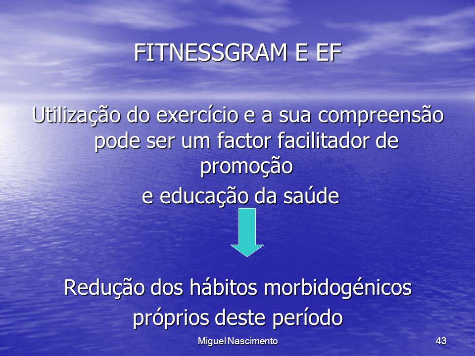 Miguel Nascimento43 FITNESSGRAM E EF Utilização do exercício e a sua compreensão pode ser um factor facilitador de promoção e educação da saúde e educ