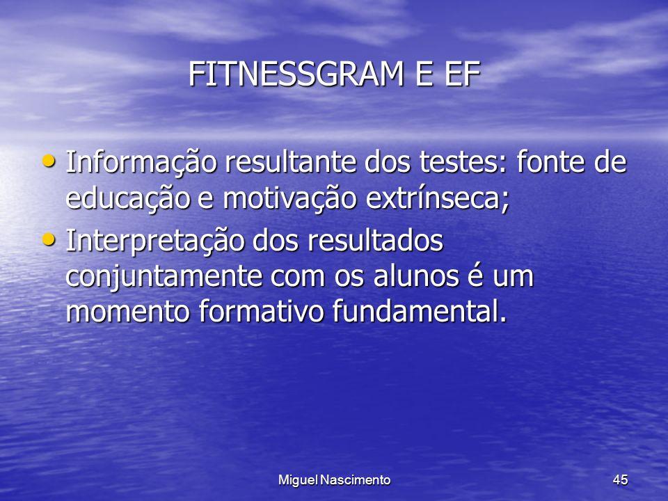 Miguel Nascimento45 FITNESSGRAM E EF Informação resultante dos testes: fonte de educação e motivação extrínseca; Informação resultante dos testes: fon