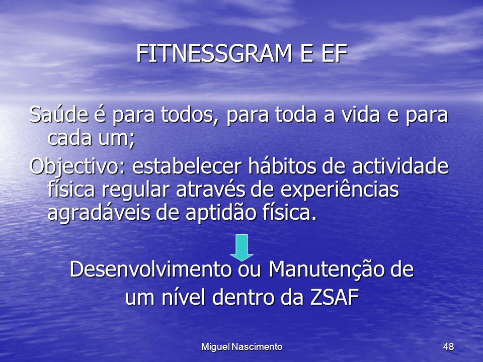 Miguel Nascimento48 FITNESSGRAM E EF Saúde é para todos, para toda a vida e para cada um; Objectivo: estabelecer hábitos de actividade física regular