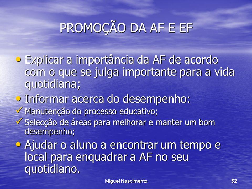 Miguel Nascimento52 PROMOÇÃO DA AF E EF Explicar a importância da AF de acordo com o que se julga importante para a vida quotidiana; Explicar a import