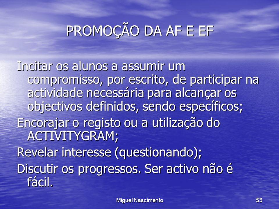 Miguel Nascimento53 PROMOÇÃO DA AF E EF Incitar os alunos a assumir um compromisso, por escrito, de participar na actividade necessária para alcançar