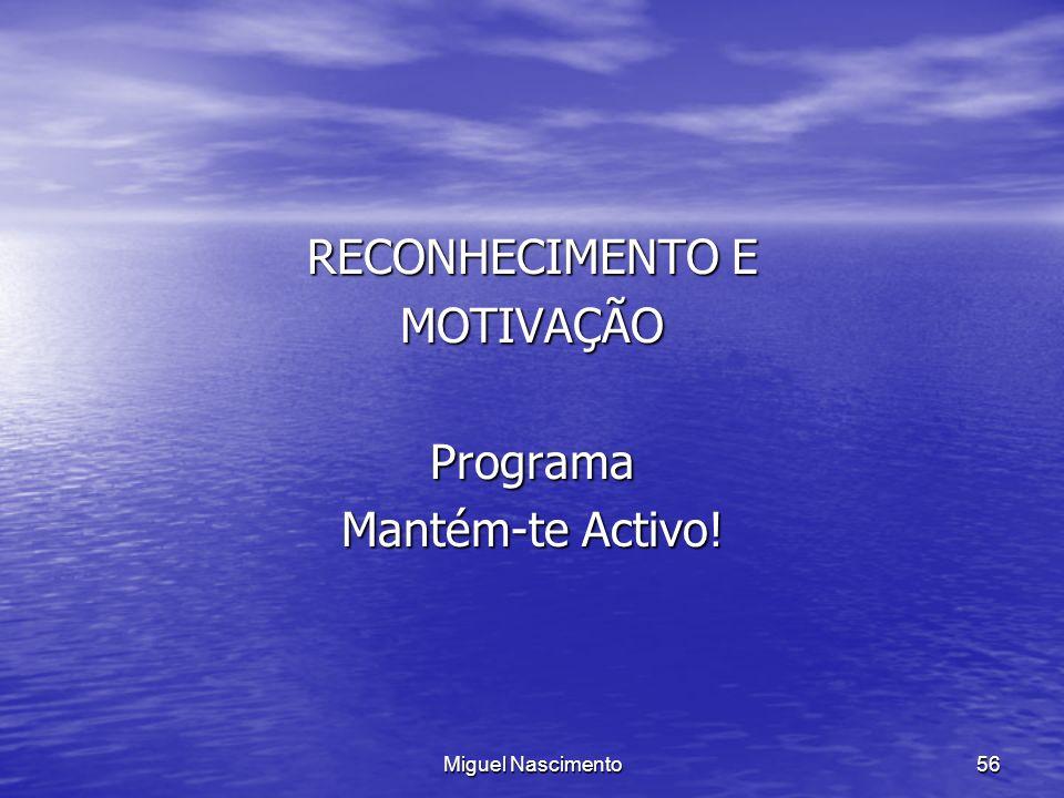 Miguel Nascimento56 RECONHECIMENTO E MOTIVAÇÃOPrograma Mantém-te Activo!