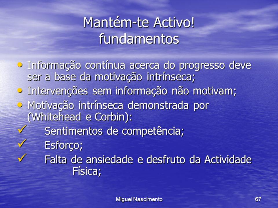 Miguel Nascimento67 Mantém-te Activo! fundamentos Informação contínua acerca do progresso deve ser a base da motivação intrínseca; Informação contínua