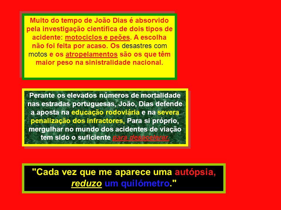 Muito do tempo de João Dias é absorvido pela investigação científica de dois tipos de acidente: motociclos e peões.