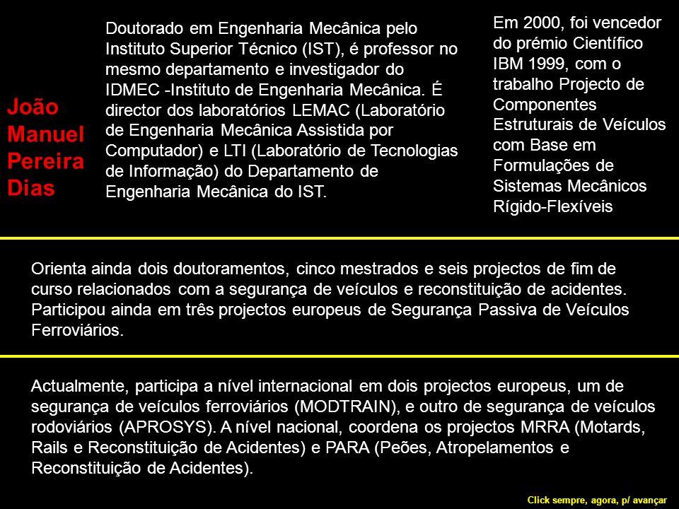 João Manuel Pereira Dias Doutorado em Engenharia Mecânica pelo Instituto Superior Técnico (IST), é professor no mesmo departamento e investigador do IDMEC -Instituto de Engenharia Mecânica.