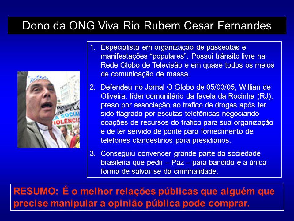 Dono da ONG Viva Rio Rubem Cesar Fernandes 1.Especialista em organização de passeatas e manifestações populares. Possui trânsito livre na Rede Globo d
