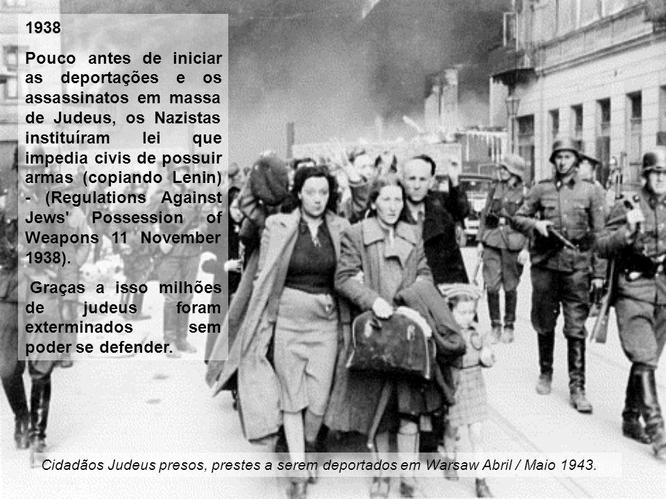 1938 Pouco antes de iniciar as deportações e os assassinatos em massa de Judeus, os Nazistas instituíram lei que impedia civis de possuir armas (copiando Lenin) - (Regulations Against Jews Possession of Weapons 11 November 1938).