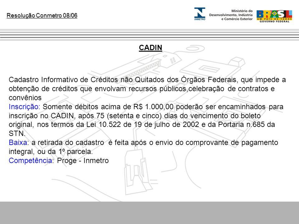 Resolução Conmetro 08/06 CADIN Cadastro Informativo de Créditos não Quitados dos Órgãos Federais, que impede a obtenção de créditos que envolvam recur