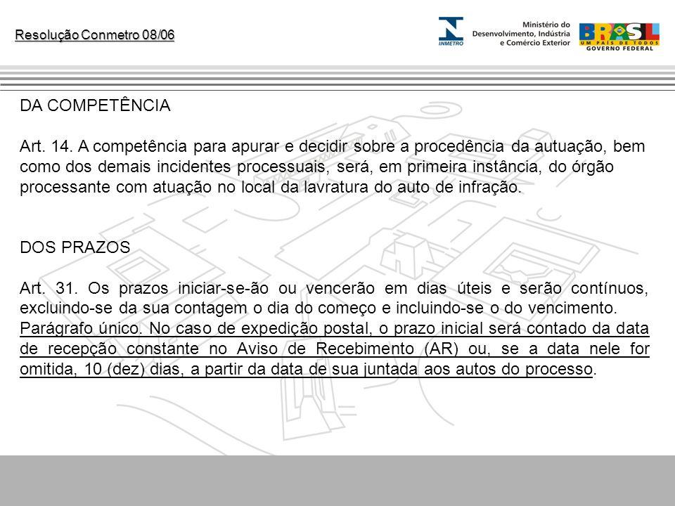 Resolução Conmetro 08/06 DA COMPETÊNCIA Art. 14. A competência para apurar e decidir sobre a procedência da autuação, bem como dos demais incidentes p