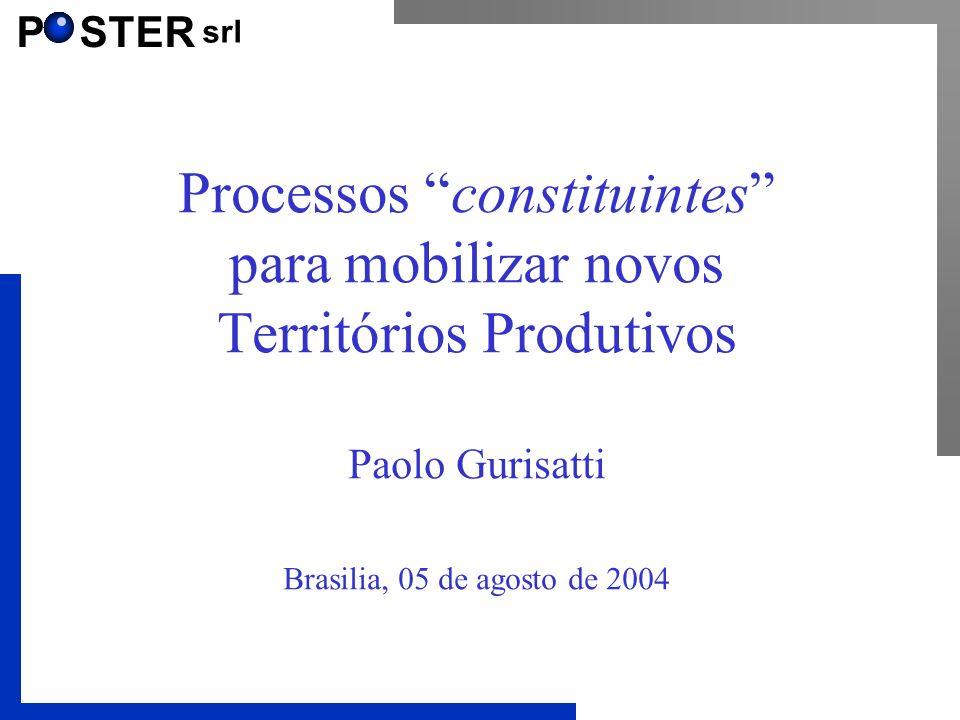 P STER srl Processos constituintes para mobilizar novos Territórios Produtivos Paolo Gurisatti Brasilia, 05 de agosto de 2004