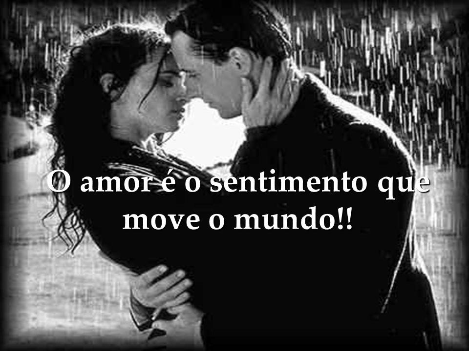 O amor é o sentimento que move o mundo!!