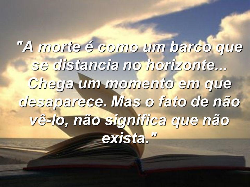A morte é como um barco que se distancia no horizonte...