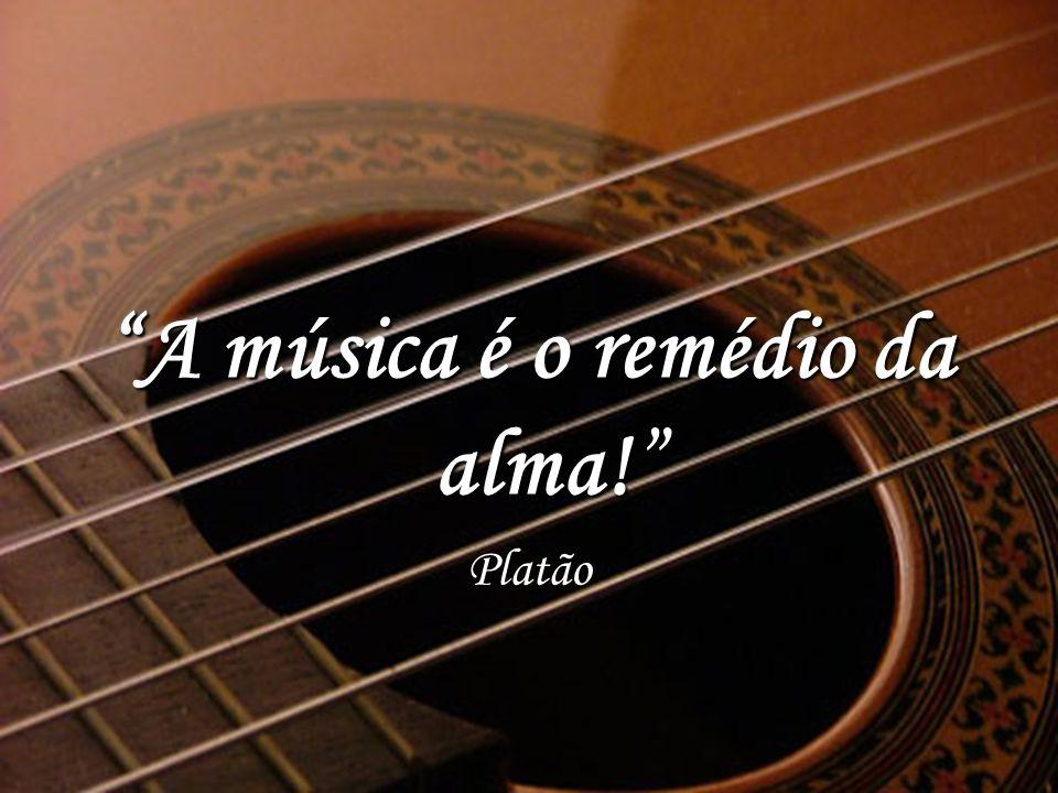A música é o remédio da alma! Platão