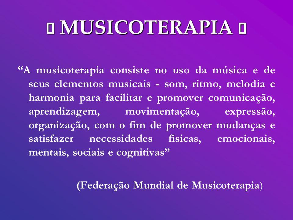MUSICOTERAPIA A Musicoterapia fala sobre, reequilíbrio, alívio de tensões, cura...das dores físicas e a dor da alma.