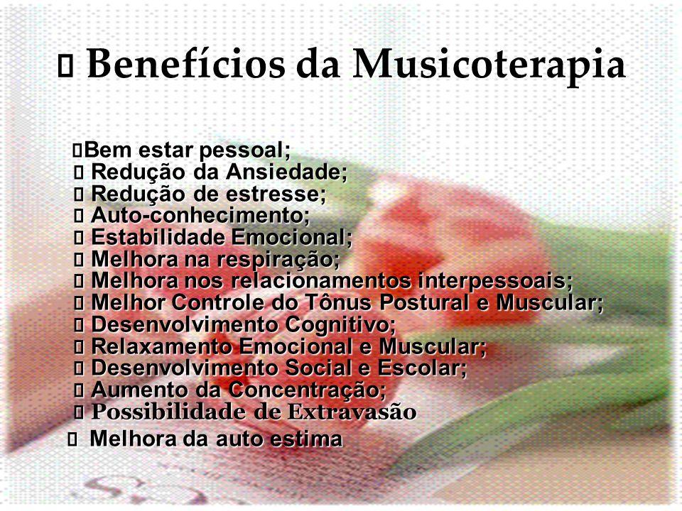 Benefícios da Musicoterapia Benefícios da Musicoterapia Bem estar pessoal; Redução da Ansiedade; Redução de estresse; Auto-conhecimento; Estabilidade