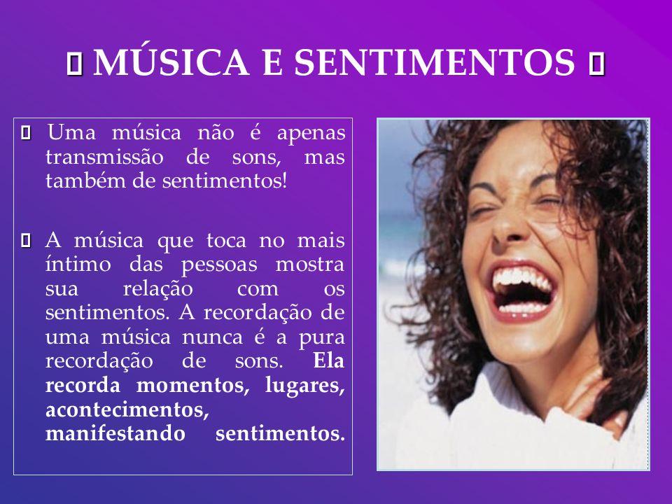 MÚSICA E SENTIMENTOS A música, em sua totalidade, é som, reflexão e sentimento.
