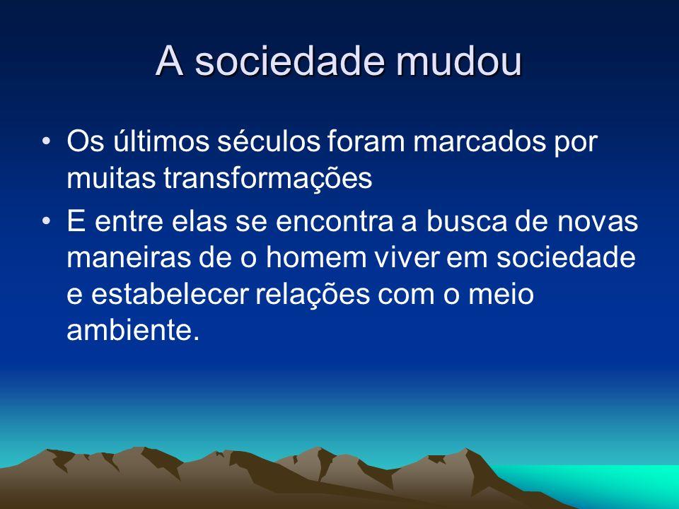 A sociedade mudou Os últimos séculos foram marcados por muitas transformações E entre elas se encontra a busca de novas maneiras de o homem viver em s