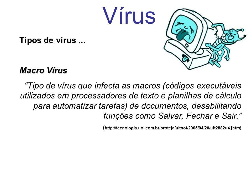 Vírus Tipos de vírus... Macro Vírus Tipo de vírus que infecta as macros (códigos executáveis utilizados em processadores de texto e planilhas de cálcu