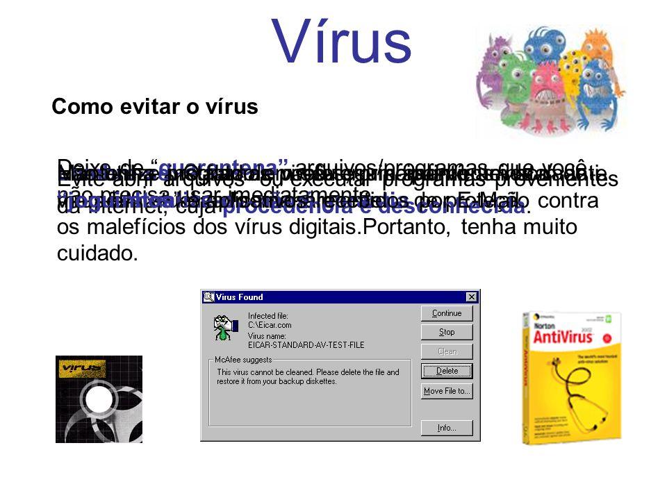 Deixe de quarentena arquivos/programas que você não precisa usar imediatamente. Lembre-se: O fato de você ter um anti-vírus instalado e mantê-lo atual