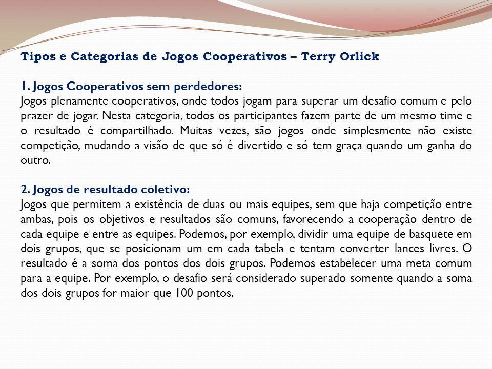 Tipos e Categorias de Jogos Cooperativos – Terry Orlick 1. Jogos Cooperativos sem perdedores: Jogos plenamente cooperativos, onde todos jogam para sup