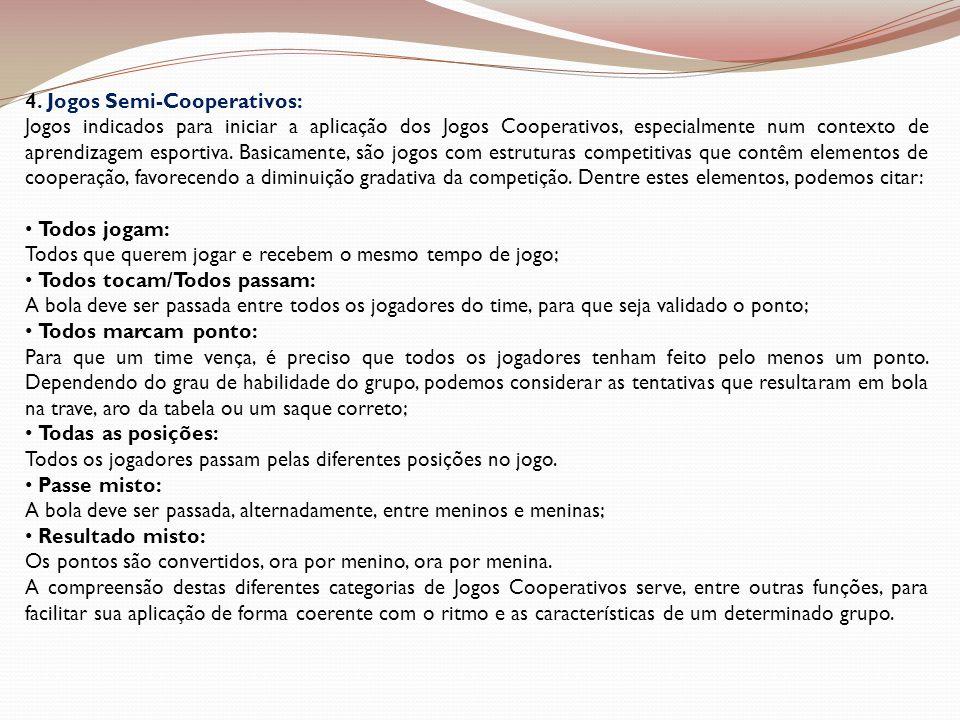 4. Jogos Semi-Cooperativos: Jogos indicados para iniciar a aplicação dos Jogos Cooperativos, especialmente num contexto de aprendizagem esportiva. Bas