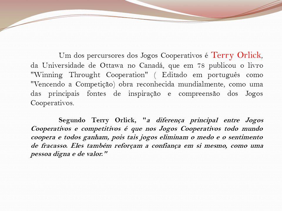 Um dos percursores dos Jogos Cooperativos é Terry Orlick, da Universidade de Ottawa no Canadá, que em 78 publicou o livro